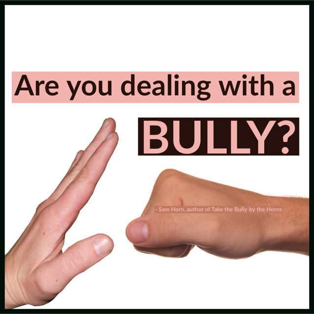 Are You Dealing With A Bully?